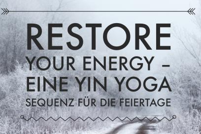 Restore your Energy – eine Yin Yoga Sequenz für die Feiertage