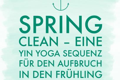 Spring Clean – eine Yin Yoga Sequenz für den Aufbruch in den Frühling