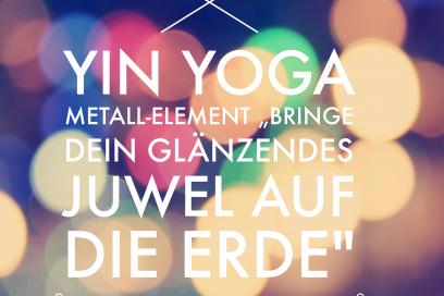 """Yin Yoga Metall-Element  """"Bringe dein glänzendes Juwel auf die Erde"""""""