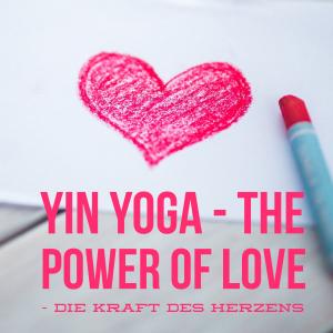 Yin Yoga - Power of Love - die Kraft des Herzen -