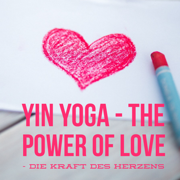 Yin Yoga – Power of Love – die Kraft des Herzen –