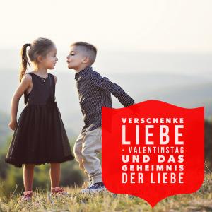 Verschenke Liebe - Valentins Tag und das Geheimnis Liebe