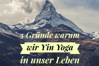 5 Gründe warum wir Yin Yoga in unser Leben bringen sollen