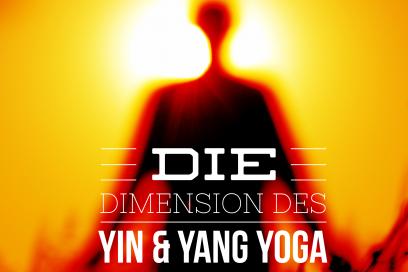 Die Dimension von Yin & Yang Yoga – worin besteht der Unterschied?