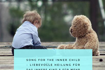 Song for the Inner Child – liebevolle Heilung für das innere Kind und für mehr spielerische Freude