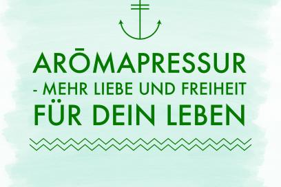 Arōmapressur – mehr Liebe und Freiheit für dein Leben