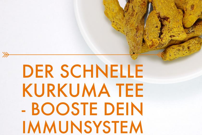 Der schnelle Kurkuma Tee – booste Dein Immunsystem