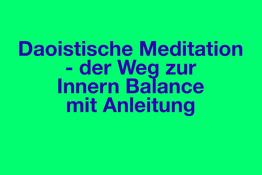 Daoistische Meditation – der Weg zur innern Balance