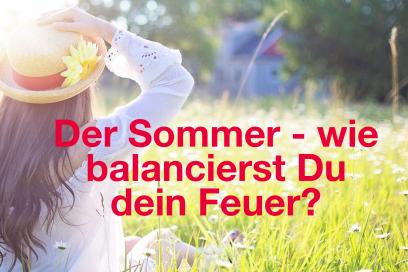 Der Sommer – wie balancierst Du Dein Feuer?