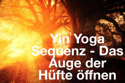 Yin Yoga Sequenz für Daheim – Das Auge der Hüfte öffnen