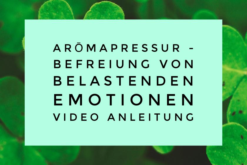 Arōmapressur  – Befreiung von belastenden Emotionen