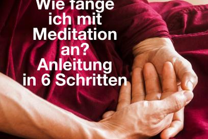 Wie fange ich mit Meditation an? Anleitung in 6 Schritten