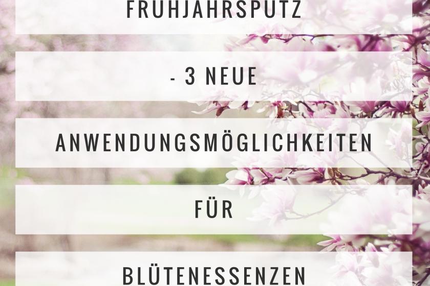 Frühjahrsputz – 3 neue Anwendungsmöglichkeiten für Blütenessenzen
