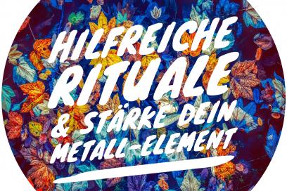 Hilfreiche Rituale und Stärke dein Metall-Element