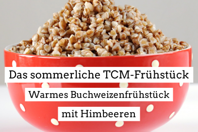 Das sommerliche TCM-Frühstück – Warmes Buchweizenfrühstück mit Himbeeren