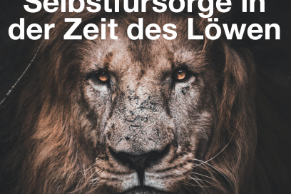 Selbstfürsorge in der Zeit des Löwen